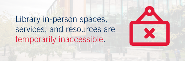 Library in-person spaces, services, and resources are temporarily inaccessible.